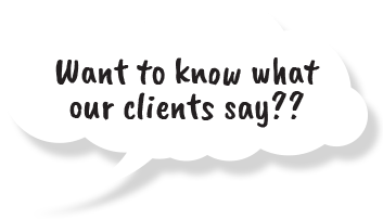 Speech Bubble - Want to know what our clients say?